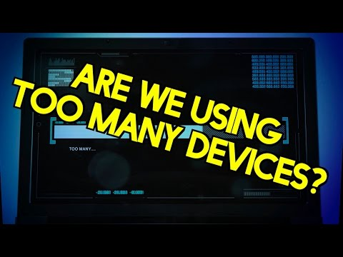 Are we using too many devices?
