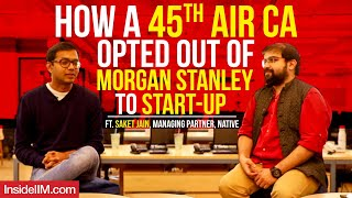 How A 45th AIR CA Opted Out Of Morgan Stanley To Start-Up Ft. Saket Jain, Managing Partner, Native
