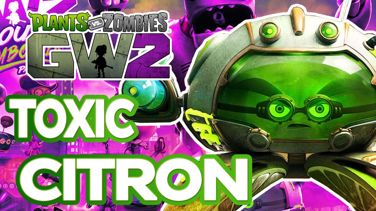 Plants Vs Zombies Garden Warfare 2 Toxic Citron Max Level Character Showcase Youtube