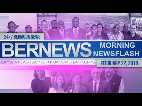 Bernews Newsflash For Thursday February 22, 2018