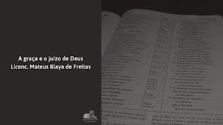 A graça e o juízo de Deus - Licenc. Mateus Blaya de Freitas