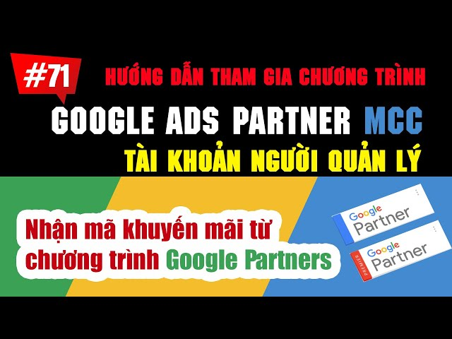 [Tùng Lê Ads] Tạo tài khoản người quản lý Google Ads (MCC) | Hướng dẫn tham gia chương trình Google Partners