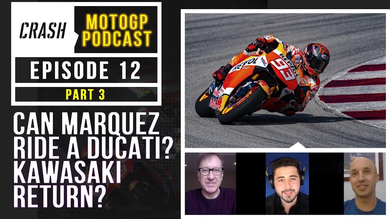 MotoGP 2021   Crash MotoGP Podcast Ep. 12 PART 3   Can Marc Marquez Ride a Ducati? Kawasaki Return?