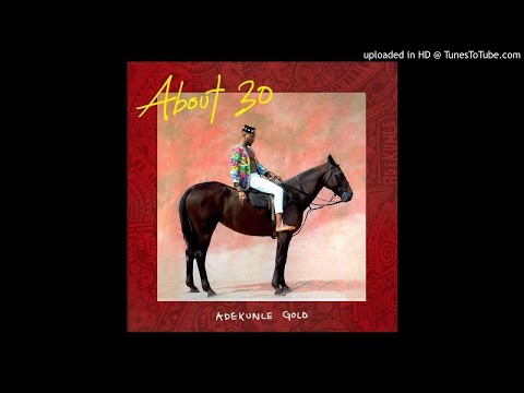 Adekunle Gold - Down With You Ft. Dyo (About 30 Album)