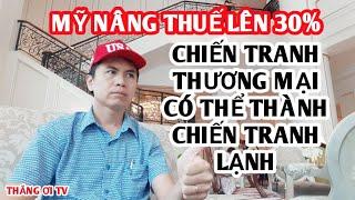 MỸ ÁP THUẾ 30% VỚI TRUNG QUỐC ĐẨY CHIẾN TRANH THƯƠNG MẠI LEO THANG THÀNH CHIẾN TRANH LẠNH MỸ TRUNG.