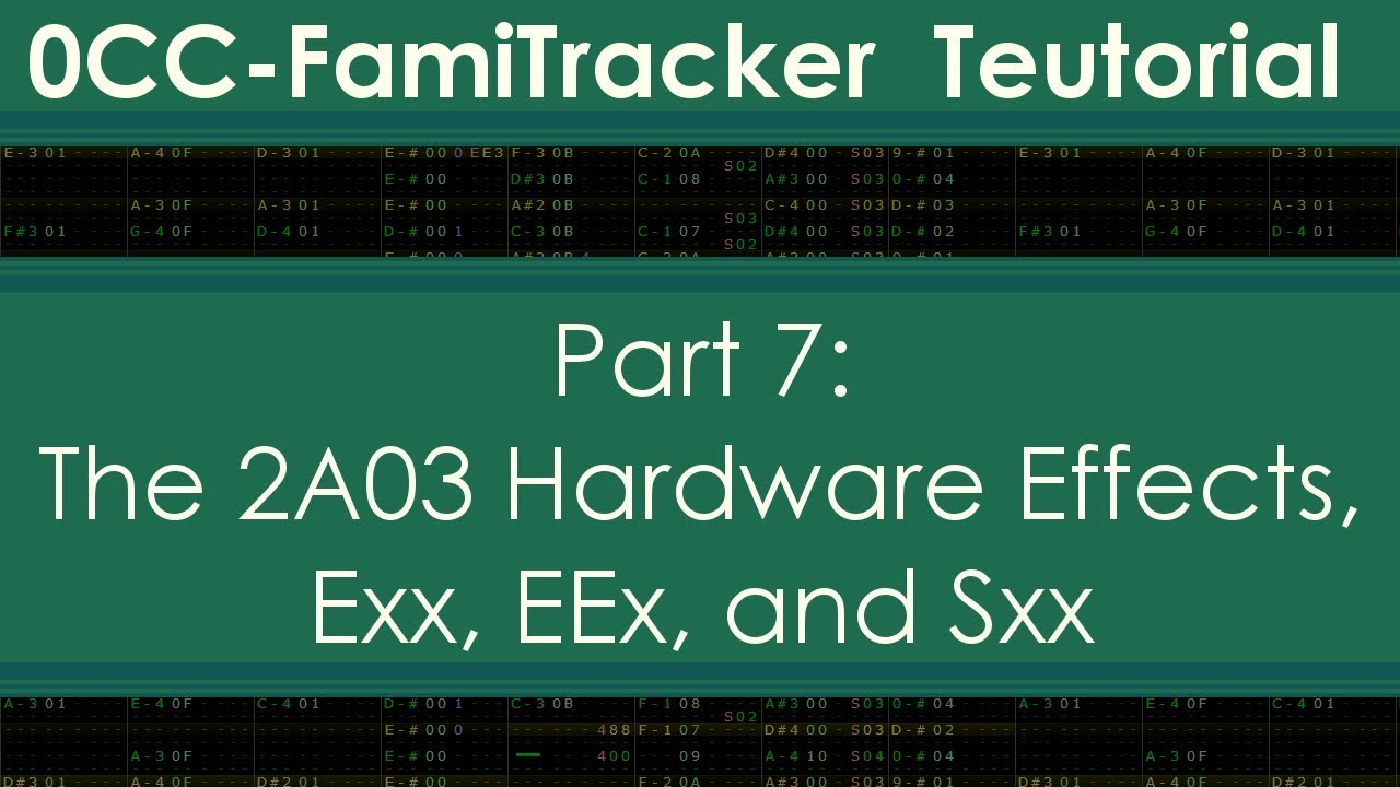 0CC-FamiTracker Teutorial-Part 7-2A03 Hardware Effects-Exx, EEx, and Sxx