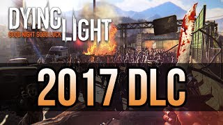 Dying Light NEW 2017 DLC CONFIRMED! 10 Bundles of FREE DLC in the Next 12 Months!