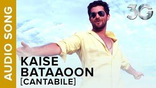 Kaise Bataaoon (Cantabile) (Full Audio Song) | Neil Nitin Mukesh & Sonal Chauhan
