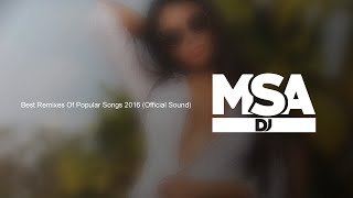 Dj Msa - Best Remixes Of Popular Songs 2016 (Official Sound)