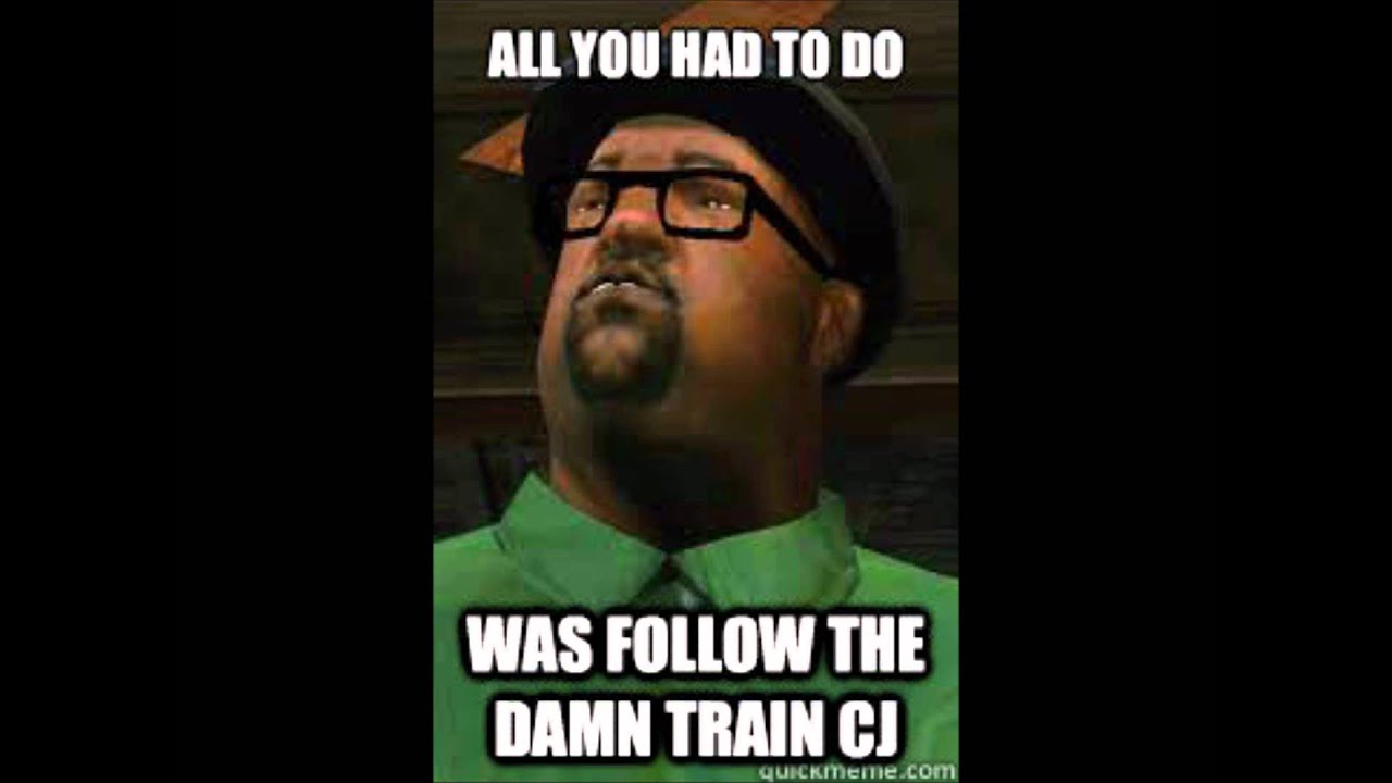 25 Best All You Had To Do Was Follow The Damn Train Cj Memes