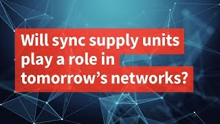Will Sync Supply Units Play a Role in Tomorrow's Networks?