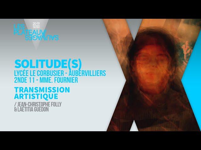 SOLITUDE(S) ► Lycée Le Corbusier - Aubervilliers / 2nde11 - Mme. Fournier