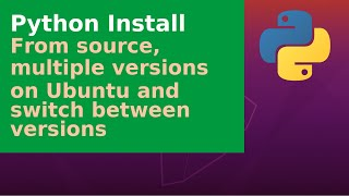 Python Install - fŗom source, multiple versions on Ubuntu and switch between versions