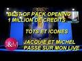 BEST OF LIVE PACK OPENING 1 MILLION DE CREDITS : JACQUIE ET MICHEL PASSE SUR MON LIVE !!!!