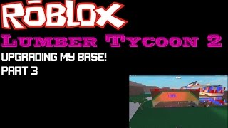 Roblox: Lumber Tycoon 2: Upgrading my base! Part 3: Blueprinting (maybe ram) issues...