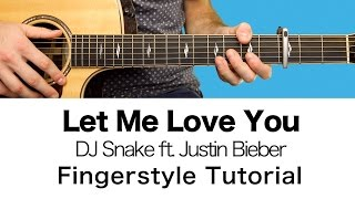 Let Me Love You - DJ Snake ft. Justin Bieber (Fingerstyle) Guitar Tutorial / Lesson