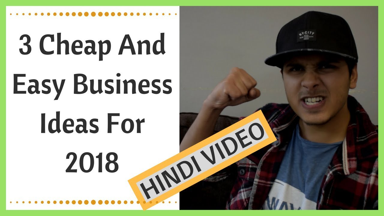 3 Simple Business Ideas For 2018 in Hindi   Shivam Chhuneja   YouTube
