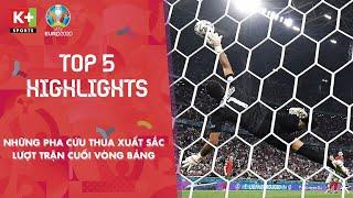 TOP 5 PHA CỨU THUA XUẤT SẮC   LƯỢT TRẬN CUỐI VÒNG BẢNG EURO 2020   TOP 5 SAVES