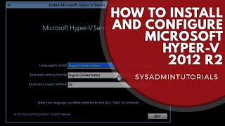 Microsoft Windows 2012 R2 Hyper-V Installation and Configuration