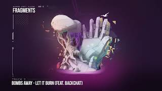 Bombs Away  - Let It Burn ft Backchat [Fragments Album, Track 9]