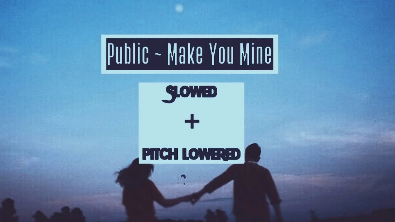 PUBLIC ~ Make You Mine   Slowed + Pitch Lowered