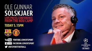 Ole Gunnar Solskjaer's pre-match press conference live from the Nou Camp ahead of Barca clash