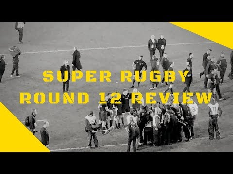 Super Rugby 2018 Round 12 Review