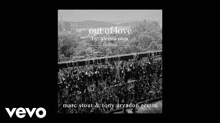 Alessia Cara - Out Of Love (Marc Stout & Tony Arzadon Remix / Audio)