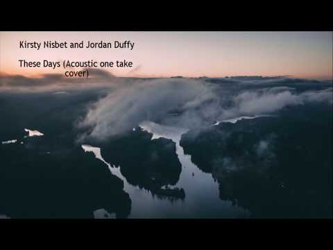 These Days acoustic one take cover  Kirsty Nisbet & Jordan Duffy