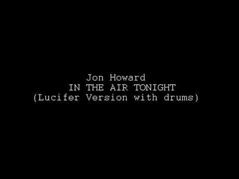 Jon Howard - In The Air Tonight [Lucifer Version (WITH DRUMS)]