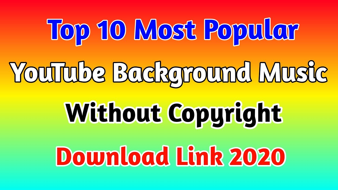 Top 10 Most Popular Youtube Background Music 2020 Without Copyright Download Link Youtube