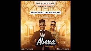 Frank Naro- Abena ft Kofi Kinaata (Audio Slide)