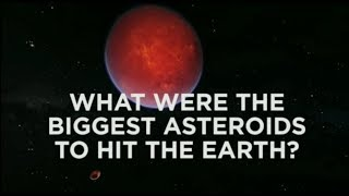 Biggest Asteroids to Hit Earth?