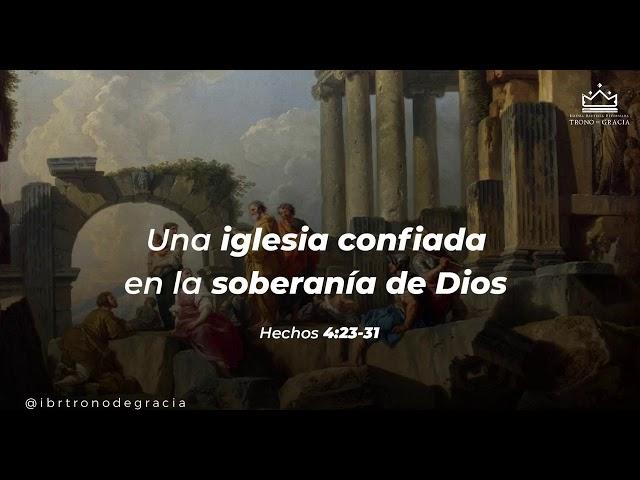 Una iglesia confiada en la SOBERANIA  de Dios / Hechos 4:23-31 / Ps. Plinio Orozco
