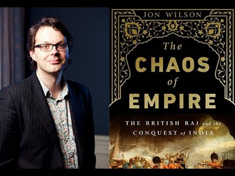 Jon Wilson | The Chaos of Empire: The British Empire and the Conquest of India