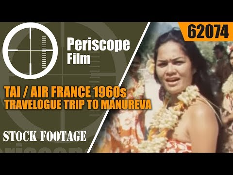 TAI / AIR FRANCE 1960s TRAVELOGUE  TRIP TO MANUREVA AND TAHITI  62074