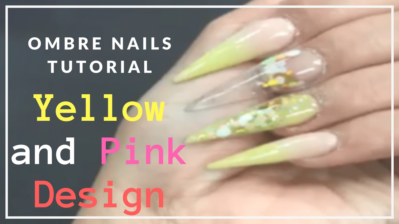 Ombre Nails Youtube Tutorial | Yellow and Pink Acrylic Ombre Nails ...