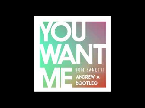 Tom Zanetti - You Want Me (Andrew A Bootleg) (NO RAPPER)