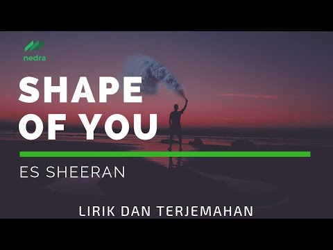 Terjemahan Lirik Shape Of You - Ed Sheeran