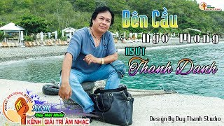 Bên Cầu Ngó Mong - NSƯT Hồ Thanh Danh