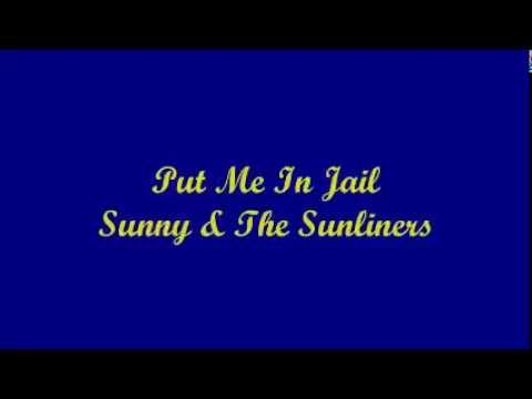 Put Me In Jail - Sunny & The Sunliners (Lyrics)