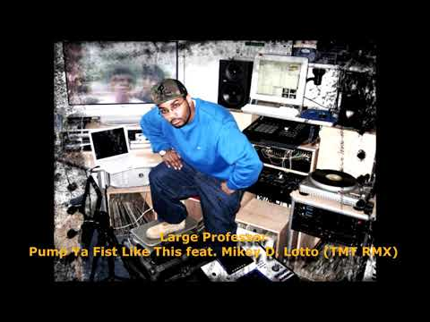 Large Professor - Pump Ya Fist Like This feat. Mikey D. Lotto (Tars One RMX)