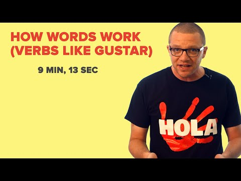 How Words Work (Verbs Like Gustar)