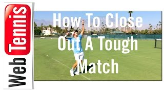 Tennis Mental - How To Close Out A Tough Match