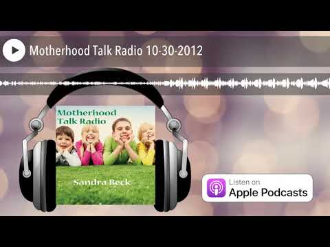 Motherhood Talk Radio 10-30-2012