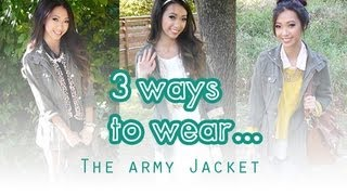 3 Ways to Wear The Army Jacket- Collaboration