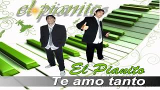 El Pianito- Te amo tanto