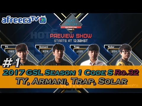 [2017 GSL Season 1]Code S Ro.32 TY, Armani, Trap, Solar #1/5