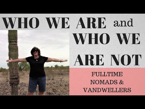 Fulltime Nomads and Vandwellers - Who We Are and Who We are NOT!