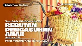 76. PEREBUTAN PENGASUHAN ANAK - Ustadz Muhammad Abduh Tuasikal, M.Sc.